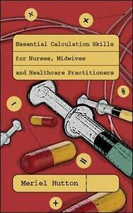 Essential Calculation Skills for Nurses, Midwives and Healthcare Practitioners,