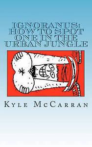 Ignoranus: How to Spot One in the Urban Jungle McCarran, Kyle -Paperback