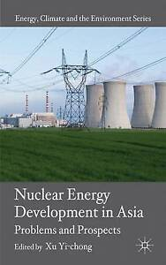 Nuclear Energy Development in Asia: Problems and Prospects (Energy, Climate and