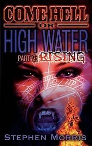 NEW Come Hell or High Water, Part 2: Rising by Stephen Morris
