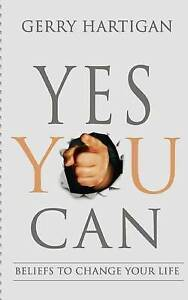 NEW Yes You Can: Beliefs to change your life by Gerry M Hartigan