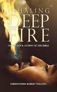 Inhaling Deep Fire Origin Action Bible by Walling Christopher Robert -Paperback