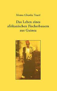 Das Leben Eines Afrikanischen Fischerbauern Aus Guinea by Momo Toure...
