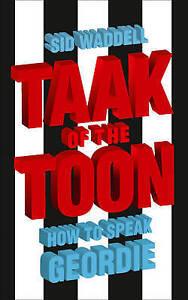 Collins Taak of the Toon: How to Speak Geordie, Waddell, Sid, Used; Good Book