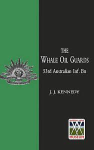 WHALE OIL GUARDS (53rd Australian Inf. Bn) by J.J. Kennedy (Paperback, 2009)