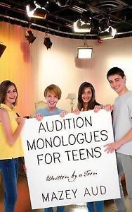 NEW Audition Monologues for Teens: Written by a Teen by Mazey Aud