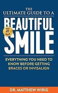 The Ultimate Guide Beautiful Smile Everything You Need K by Wirig Dr Matthew R