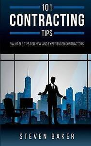 101 Contracting Tips Valuable Tips for New Experienced Contr by Baker Steven