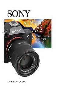 Sony Alpha A7s: An Easy Guide to the Best Features by Spark, Joseph -Paperback