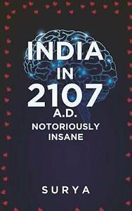 India in 2107 A.D.: Notoriously Insane by by Surya -Paperback