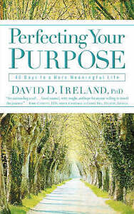 Perfecting Your Purpose: 40 Days to a More Meaningful Life by Ireland, David D.