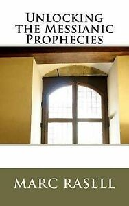 Unlocking the Messianic Prophecies by Rasell, Marc -Paperback