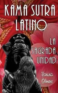 NEW Kama Sutra Latino: La Sagrada Unidad (Spanish Edition) by Yanina Olmos