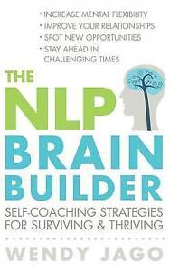 The NLP Brain Builder: Self-coaching strategies for surviving and thriving, Jago