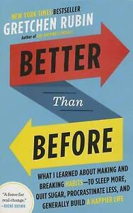 Better Than Before: What I Learned about Making Breaking Habi by Rubin, Gretchen