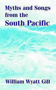 NEW Myths and Songs from the South Pacific by William Wyatt Gill