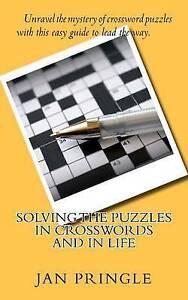 Solving the Puzzles in Crosswords and in Life: Unravel the mystery of crossword