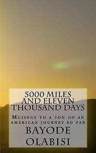 5000 Miles Eleven Thousand Days Musings Son on an Ameri by Olabisi Bayode