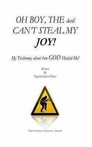 Oh-Boy-Devil-Can-039-t-Steal-My-Joy-My-Testimony-about-How-God-Healed-Me-by-Turner