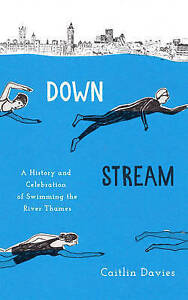 Downstream: A History and Celebration of Swimming the River Thames, Davies, Cait