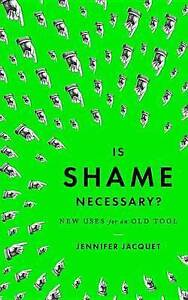 NEW Is Shame Necessary?: New Uses for an Old Tool by Jennifer Jacquet
