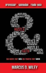 Hustle-amp-Faith-God-Honors-Your-Faith-Rewards-Your-Hustle-by-Wiley-Marcus-D