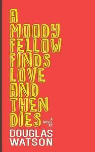 A Moody Fellow Finds Love and Then Dies Watson, Douglas -Paperback