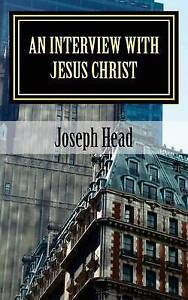 An Interview with Jesus Christ by Head, Joseph -Paperback