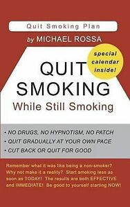 NEW Quit Smoking While Still Smoking by Michael Rossa