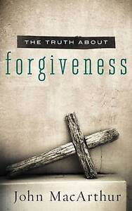 The Truth about Forgiveness by MacArthur, John -Paperback