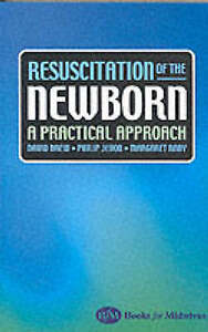 Resuscitation of the Newborn: A Practical Approach by David Drew, Philip...