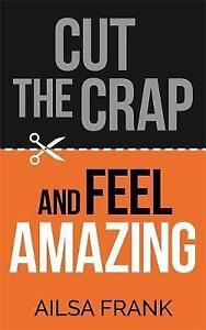 Cut the Crap and Feel Amazing by Ailsa Frank Paperback 2017 - Swindon, United Kingdom - Cut the Crap and Feel Amazing by Ailsa Frank Paperback 2017 - Swindon, United Kingdom