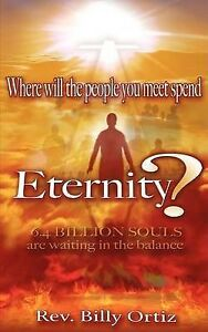 Where Will the People You Meet Spend Eternity? by Ortiz, Billy -Paperback