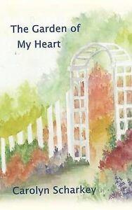 The Garden of My Heart by Scharkey, Carolyn -Paperback