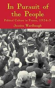 In Pursuit of the People: Political Culture in France, 1934-9, 0230202772, New B