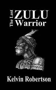 The Last Zulu Warrior by Robertson, MR Kelvin -Paperback