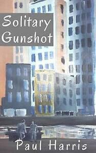 Solitary Gunshot by Harris, Paul -Paperback