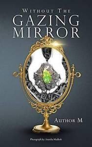 NEW Without The Gazing Mirror by Author M.