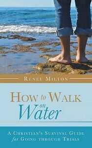 NEW How to Walk on Water: A Christian's Survival Guide for Going through Trials