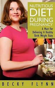 Nutritious Diet During Pregnancy: A Must For Delivering a Healthy Birth Weight B