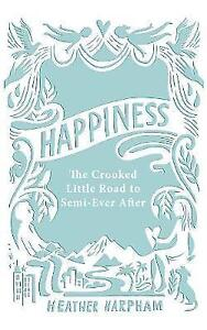Happiness The Crooked Little Road to SemiEver After by Heather Harpham - London, Greenwich, United Kingdom - Happiness The Crooked Little Road to SemiEver After by Heather Harpham - London, Greenwich, United Kingdom