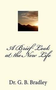 A Brief Look at the New Life by Bradley, G. B. -Paperback