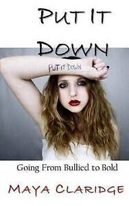 Put It Down: Going from Bullied to Bold by Claridge, Maya -Paperback