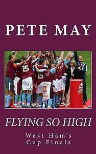 Flying So High: West Ham's Cup Finals by Pete May (Paperback / softback, 2015)
