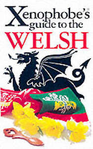 Good, The Xenophobe's Guide to the Welsh: The Xenophobe's Guides Series (Xenopho