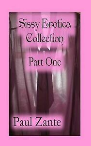 NEW Sissy Erotica Collection Part One by Paul Zante