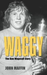 Waggy: The Ken Wagstaff Story by John Maffin, Book, New (Paperback, 2008)