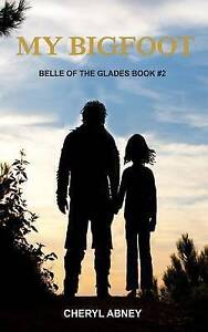 My Bigfoot: Belle of the Glades Book #2 by Abney, Cheryl -Paperback