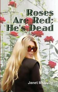 Roses Are Red; He's Dead McNulty, Janet -Paperback