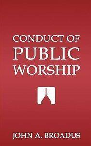 Conduct of Public Worship by Broadus, John Albert -Paperback